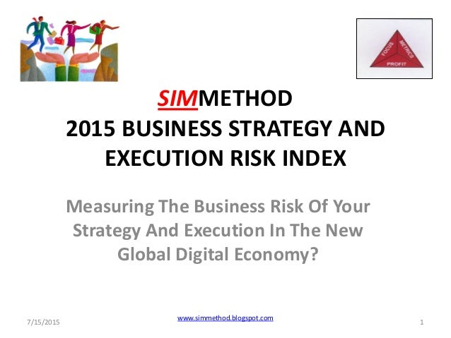 SIMMETHOD 2015 BUSINESS STRATEGY AND EXECUTION RISK INDEX Measuring The Business Risk Of Your Strategy And Execution In Th...