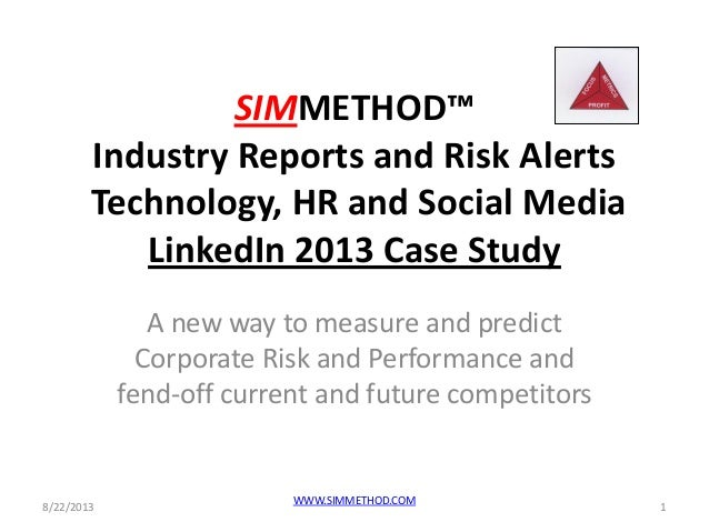 SIMMETHOD™ Industry Reports and Risk Alerts Technology, HR and Social Media LinkedIn 2013 Case Study A new way to measure ...