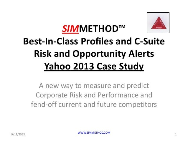 SIMMETHOD™ Best-In-Class Profiles and C-Suite Risk and Opportunity Alerts Yahoo 2013 Case Study A new way to measure and p...
