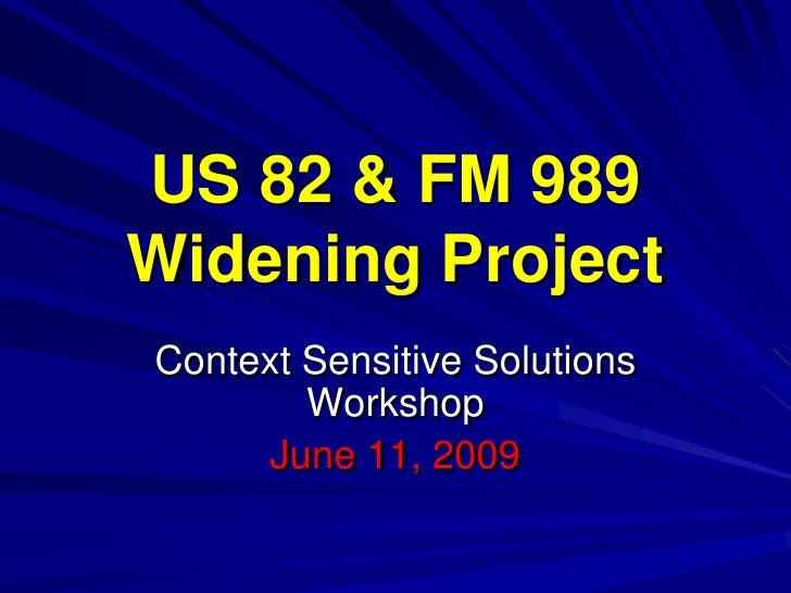 US 82 & FM 989 Widening Project Context Sensitive Solutions         Workshop      June 11, 2009
