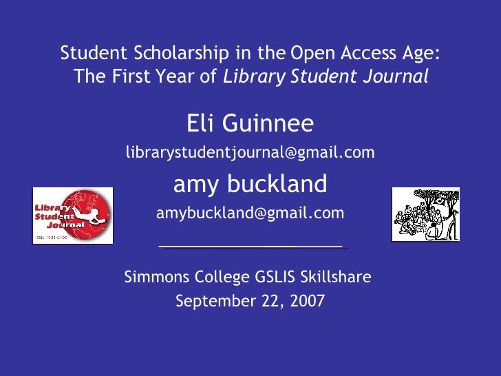 Student Scholarship in the Open Access Age: The First Year of  Library Student Journal Simmons College GSLIS Skillshare  S...