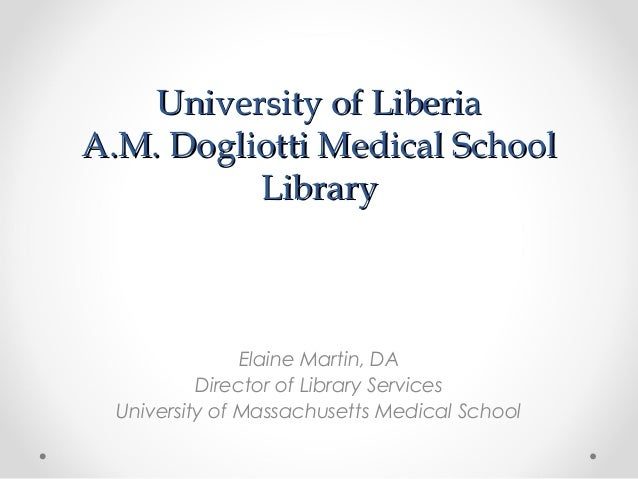University of LiberiaUniversity of LiberiaA.M. Dogliotti Medical SchoolA.M. Dogliotti Medical SchoolLibraryLibraryElaine M...
