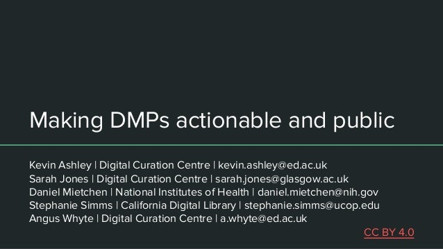 Making DMPs actionable and public Kevin Ashley | Digital Curation Centre | kevin.ashley@ed.ac.uk Sarah Jones | Digital Cur...
