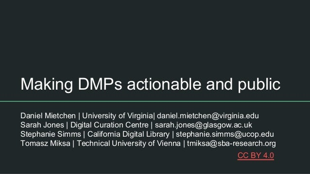Making DMPs actionable and public Daniel Mietchen | University of Virginia| daniel.mietchen@virginia.edu Sarah Jones | Dig...