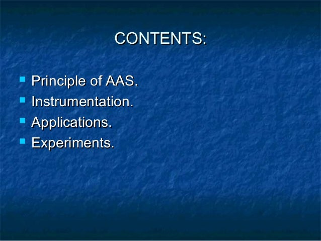 CONTENTS:   Principle of AAS.   Instrumentation.   Applications.   Experiments.