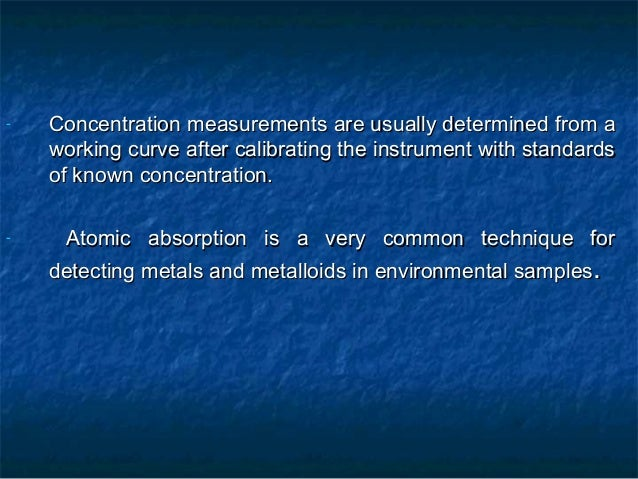 -   Concentration measurements are usually determined from a    working curve after calibrating the instrument with standa...