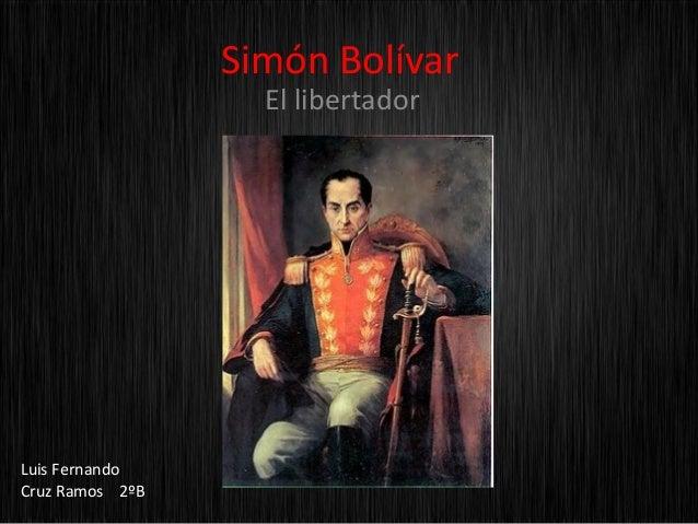 Simón Bolívar                   El libertadorLuis FernandoCruz Ramos 2ºB