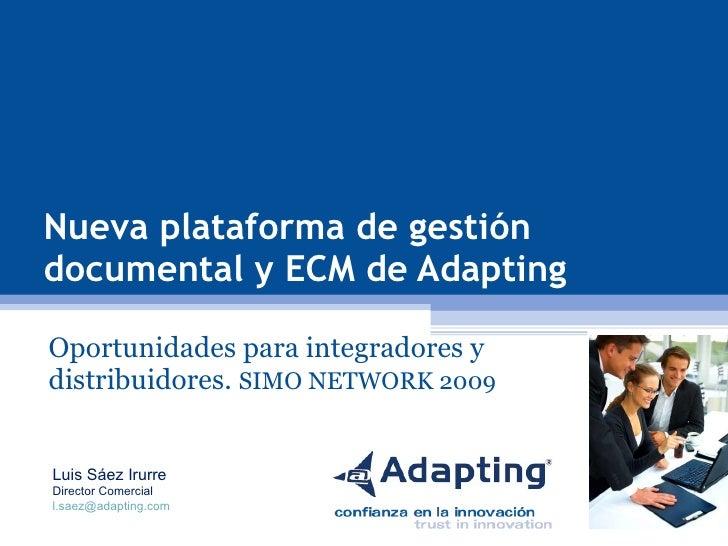 Nueva plataforma de gestión documental y ECM de Adapting Oportunidades para integradores y distribuidores.  SIMO NETWORK 2...