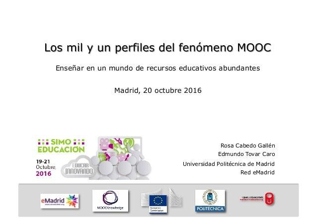 Enseñar en un mundo de recursos educativos abundantes Madrid, 20 octubre 2016 Rosa Cabedo Gallén Edmundo Tovar Caro Univer...