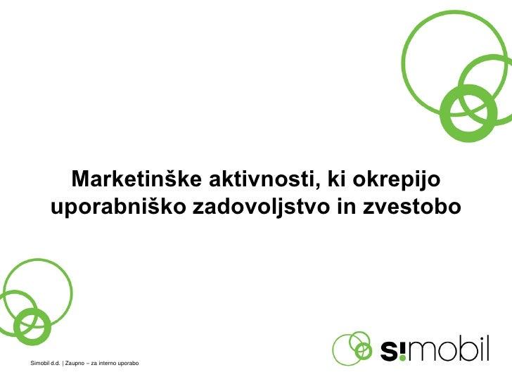 Marketinške aktivnosti, ki okrepijo       uporabniško zadovoljstvo in zvestoboSimobil d.d. | Zaupno – za interno uporabo