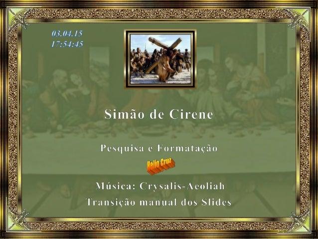Simão de Cirene foi, de acordo com os Evangelhos sinóticos (Evangelhos de Mateus, Marcos e Lucas, conhecidos por esse nome...