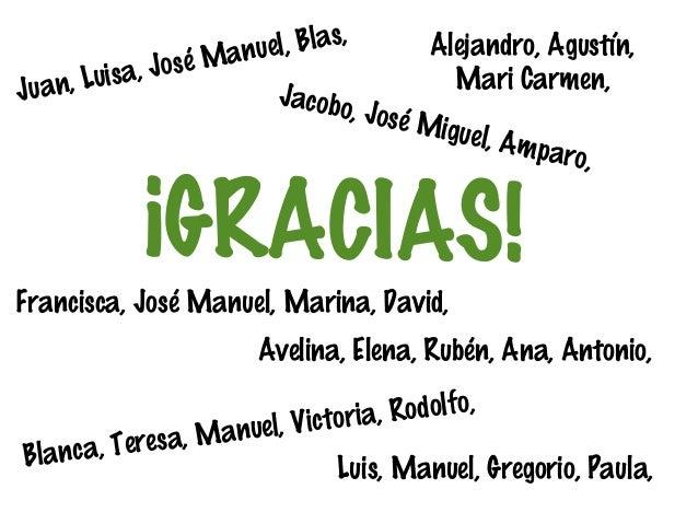 Blas, nuel, sé Ma s a, J o n, Lui Jua Jacobo ,J  Alejandro, Agustín, Mari Carmen,  osé Mi g  uel, Am paro,  ¡GRACIAS!  Fra...
