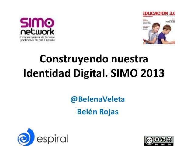 Construyendo nuestra Identidad Digital. SIMO 2013 @BelenaVeleta Belén Rojas