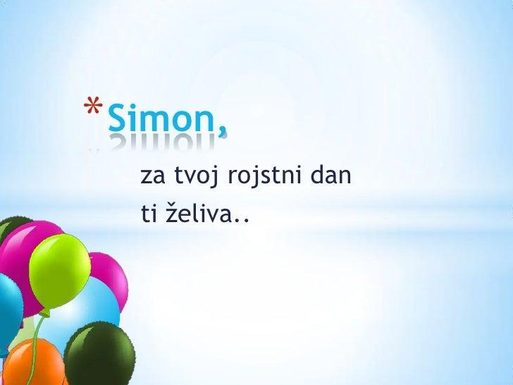 Simon,<br />za tvoj rojstni dan<br />ti želiva..<br />