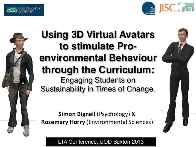 Simon Bignell (Psychology) & Rosemary Horry (Environmental Sciences) LTA Conference, UOD Buxton 2013 Using 3D Virtual Avat...