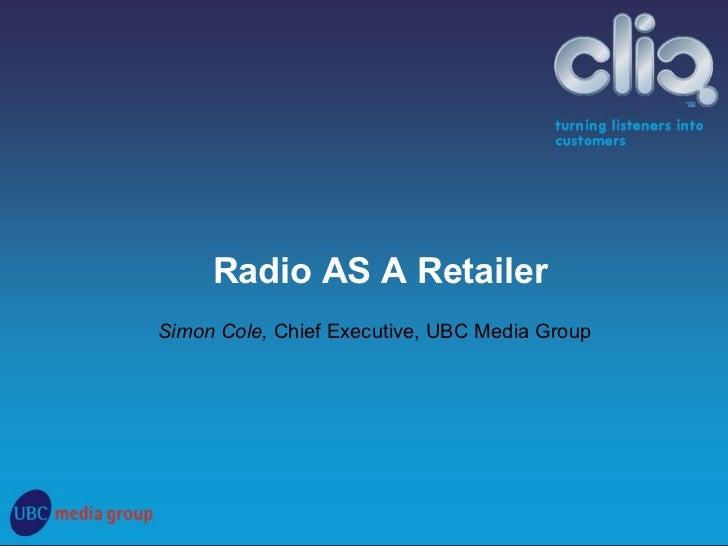 Simon Cole,  Chief Executive, UBC Media Group Radio AS A Retailer