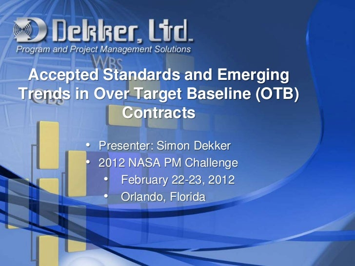 Accepted Standards and EmergingTrends in Over Target Baseline (OTB)             Contracts        • Presenter: Simon Dekker...