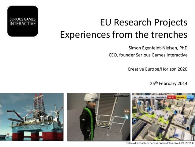 EU Research Projects Experiences from the trenches Simon Egenfeldt-Nielsen, PhD CEO, founder Serious Games Interactive Cre...