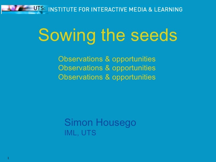 Sowing the seeds Observations & opportunities  Observations & opportunities  Observations & opportunities  <ul><li>Simon H...