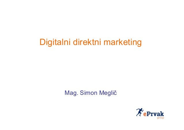 Digitalni direktni marketing Mag. Simon Meglič