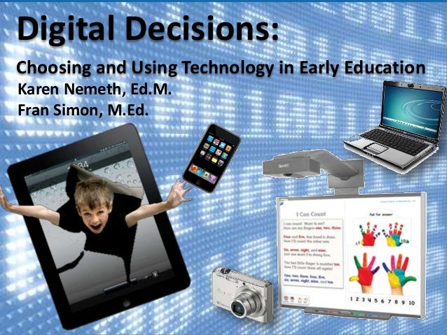Digital Decisions: Choosing and Using Technology in Early Education Karen Nemeth, Ed.M. Fran Simon, M.Ed.