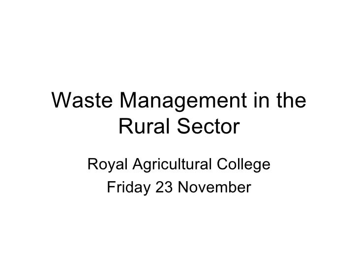 Waste Management in the Rural Sector Royal Agricultural College Friday 23 November
