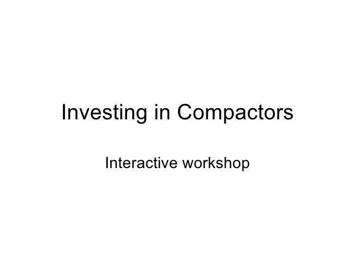 Investing in Compactors Interactive workshop