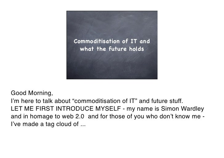 """Commoditisation of IT and                        what the future holds     Good Morning, I!m here to talk about """"commoditi..."""