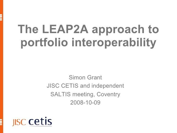 The LEAP2A approach to portfolio interoperability <ul><ul><li>Simon Grant </li></ul></ul><ul><ul><li>JISC CETIS and indepe...