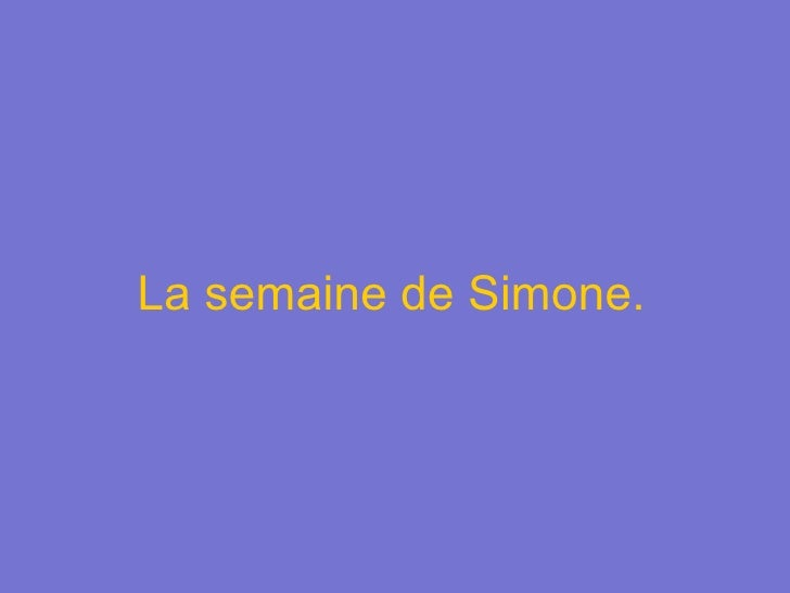 La semaine de Simone.