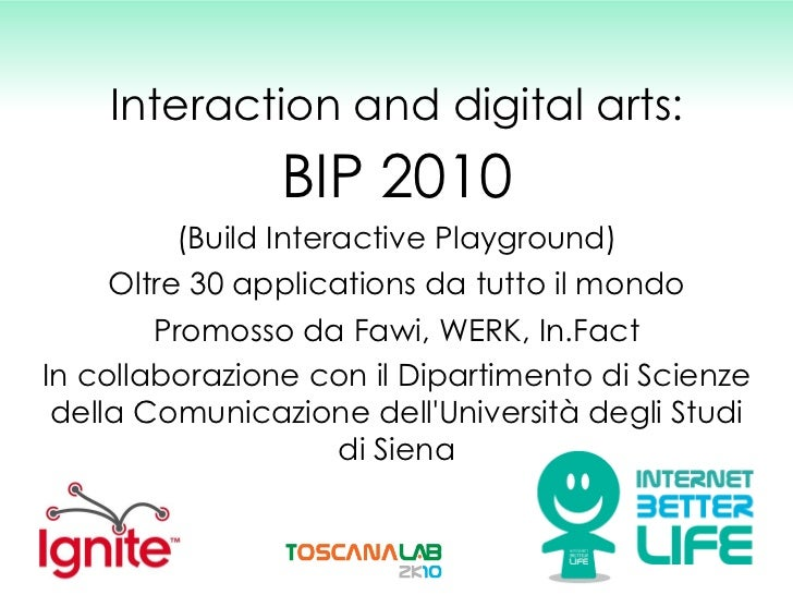 Interaction and digital arts: BIP 2010 (Build Interactive Playground) Oltre 30 applications da tutto il mondo Promosso da ...