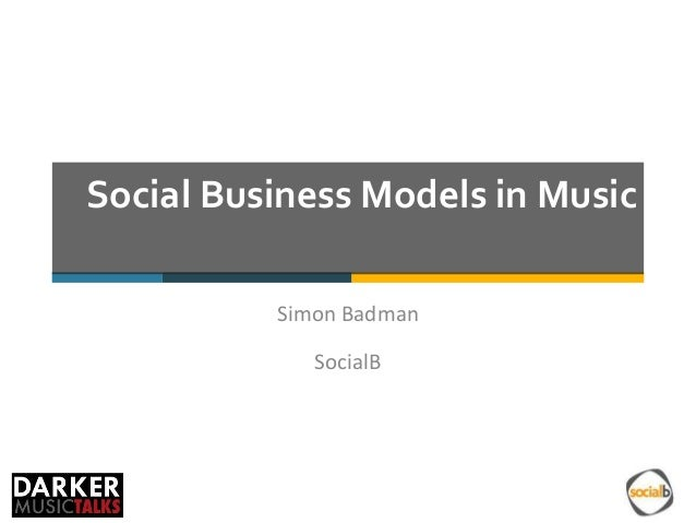 Social Business Models in Music Simon Badman SocialB
