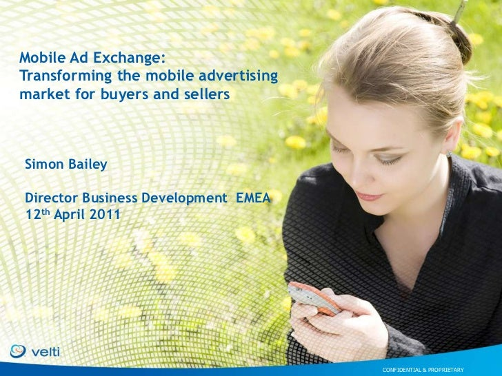 Mobile Ad Exchange:Transforming the mobile advertisingmarket for buyers and sellersSimon BaileyDirector Business Developme...