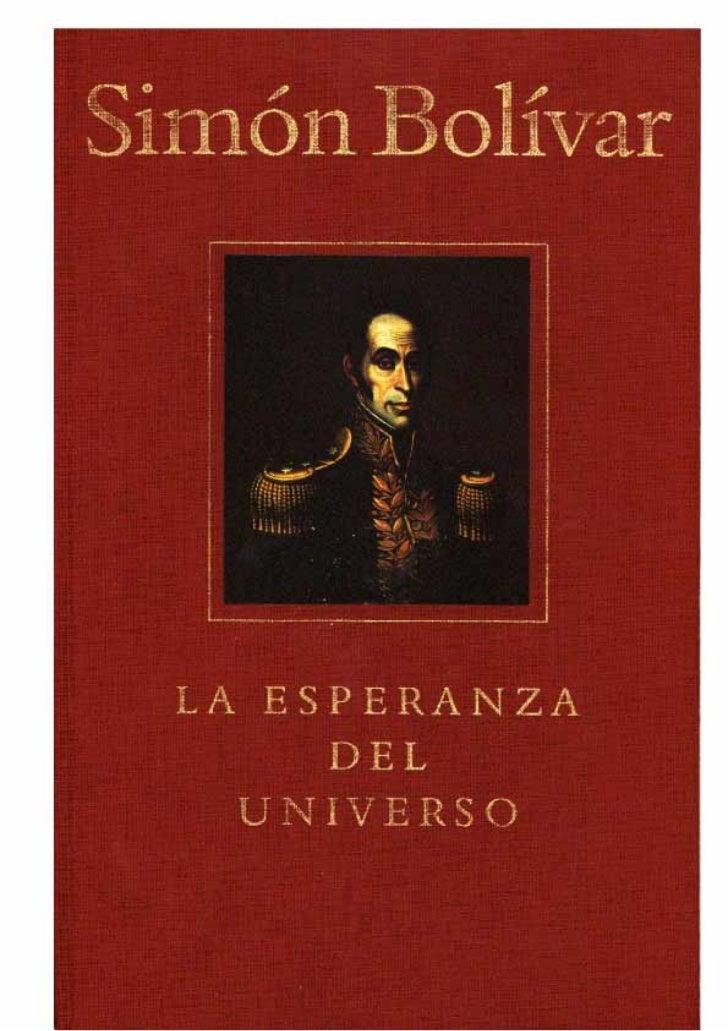 Simón Bolívar  LA ESPERANZA      DEL   UNIVERSO              Introducción,    selección, notas y cronología de   J.   M.  ...