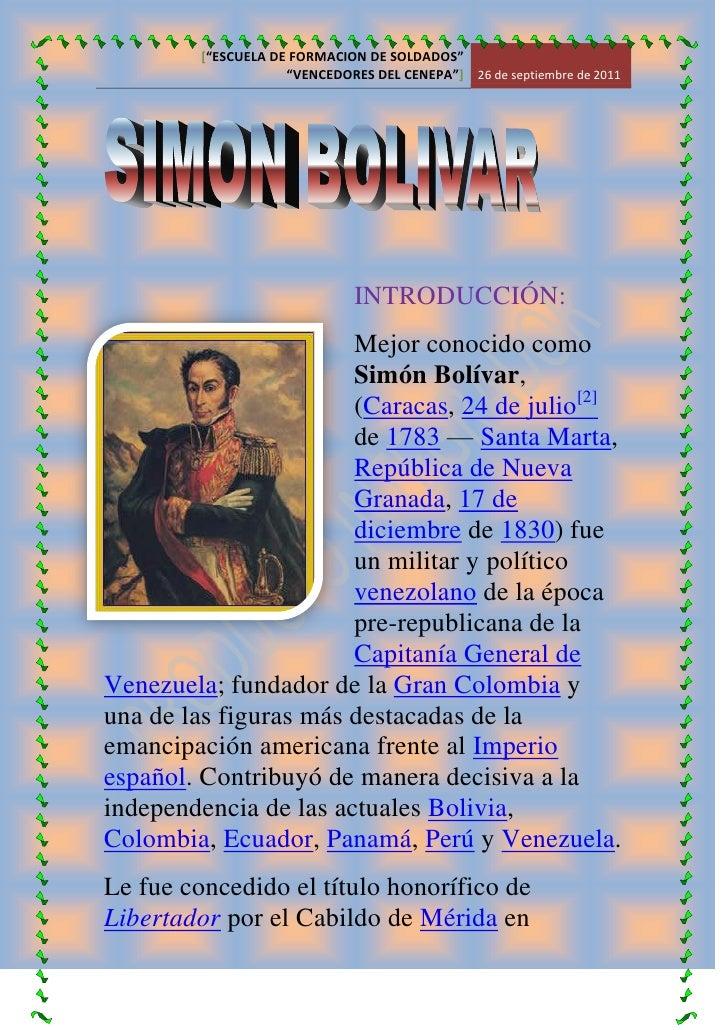 INTRODUCCIÓN:<br />-8763035560Mejor conocido como Simón Bolívar, (Caracas, 24 de julio[2] de 1783—Santa Marta, República...