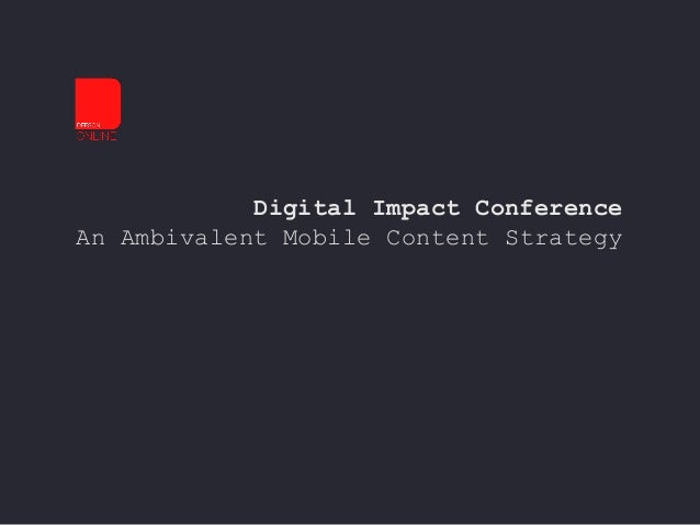 Digital Impact Conference An Ambivalent Mobile Content Strategy