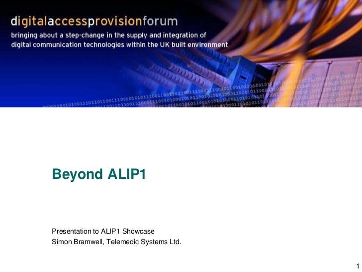 1<br />Beyond ALIP1<br />Presentation to ALIP1 Showcase<br />Simon Bramwell, Telemedic Systems Ltd.<br />