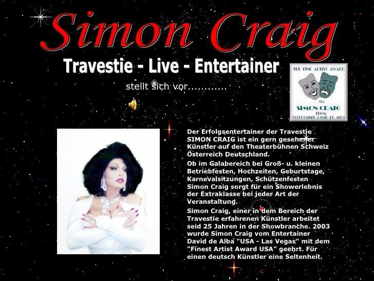 <ul><li>Der Erfolgsentertainer der Travestie SIMON CRAIG ist ein gern gesehener Künstler auf den Theaterbühnen Schweiz Öst...