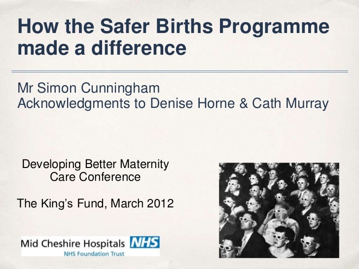 How the Safer Births Programmemade a differenceMr Simon CunninghamAcknowledgments to Denise Horne & Cath MurrayDeveloping ...
