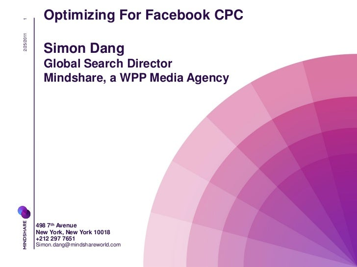 Optimizing For Facebook CPC12/25/2011              Simon Dang              Global Search Director              Mindshare, ...
