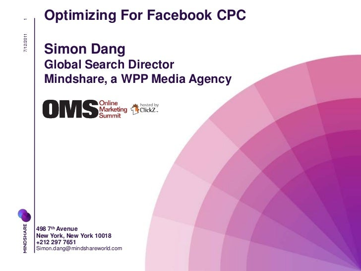 7/12/2011<br />1<br />Optimizing For Facebook CPC <br />Simon DangGlobal Search Director <br />Mindshare, a WPP Media Agen...