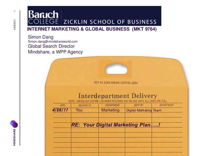 INTERNET MARKETING & GLOBAL BUSINESS  (MKT 9764)<br />4/29/2011<br />1<br />Simon Dang<br />Simon.dang@mindshareworld.com<...