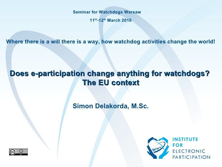 Seminar for Watchdogs Warsaw 11 th -12 th  March 2010 Where there is a will there is a way, how watchdog activities change...