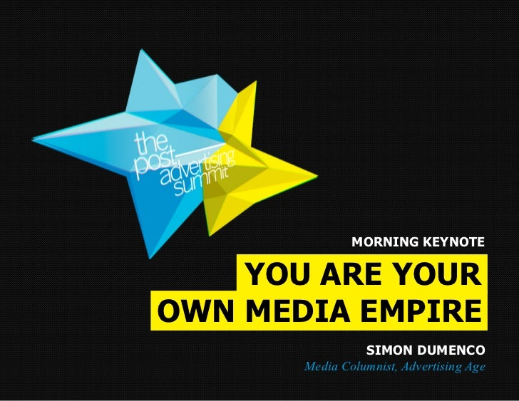 MORNING KEYNOTE    YOU ARE YOUROWN MEDIA EMPIRE                 SIMON DUMENCO       Media Columnist, Advertising Age