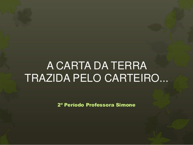 A CARTA DA TERRATRAZIDA PELO CARTEIRO...     2º Período Professora Simone