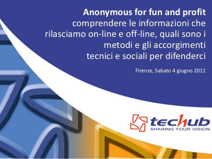 Anonymous for fun and profit        comprendere le informazioni cherilasciamo on-line e off-line, quali sono i            ...