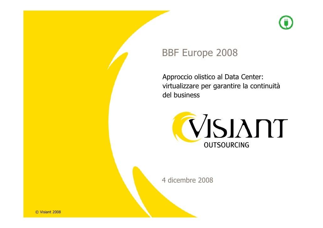 BBF Europe 2008                   Approccio olistico al Data Center:                  virtualizzare per garantire la conti...