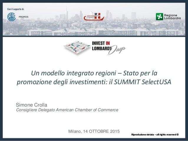 Riproduzione vietata – all rights reserved © Milano, 14 OTTOBRE 2015 Un modello integrato regioni – Stato per la promozion...