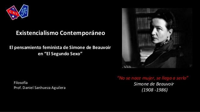 """Existencialismo Contemporáneo El pensamiento feminista de Simone de Beauvoir en """"El Segundo Sexo"""" Filosofía Prof. Daniel S..."""