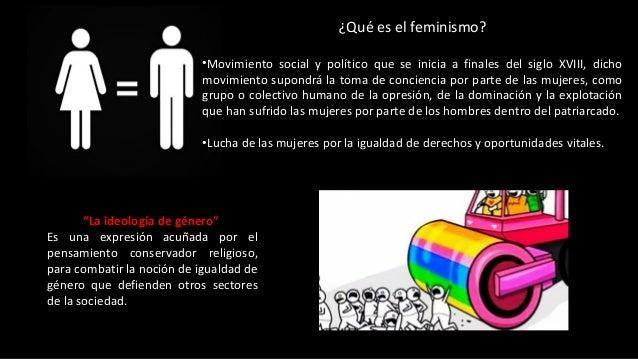 ¿Qué es el feminismo? •Movimiento social y político que se inicia a finales del siglo XVIII, dicho movimiento supondrá la ...